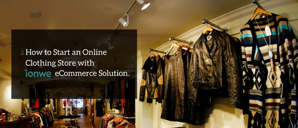 How to Start an Online Clothing Store with ionwe eCommerce Solution