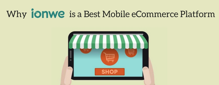 Best Mobile eCommerce Solution to Build m-commerce Apps- ionwe
