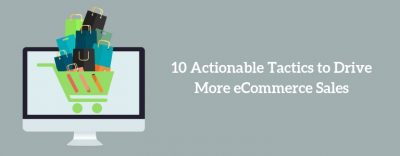 10 eCommerce Tactics to Increase Your Online Store's Traffic and Sales